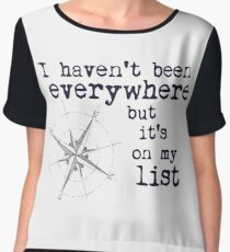 I haven't been everywhere but it's on my list - Travel Quote Susan Sontag Chiffon Top