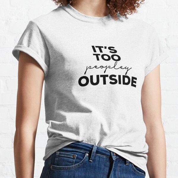 C'est trop populaire à l'extérieur T-shirt classique