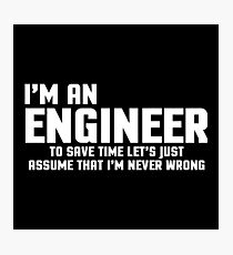 I'm An Engineer Funny Quote Photographic Print