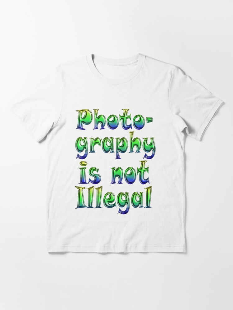 Alternate view of Photography Is Not Illegal Essential T-Shirt