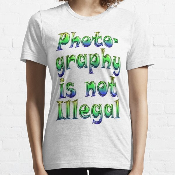 Photography Is Not Illegal Essential T-Shirt