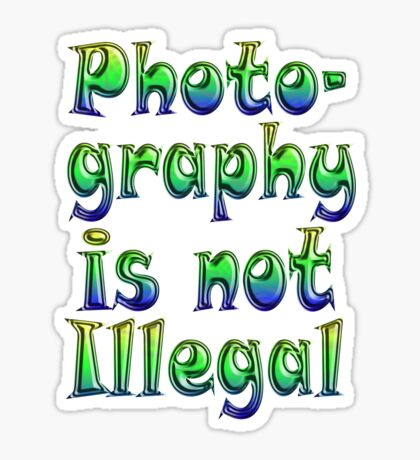 Photography Is Not Illegal Sticker