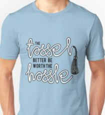 The Tassel Better Be Worth the Hassle Unisex T-Shirt
