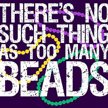 There's No Such thing as Too Many Beads by bethcentral