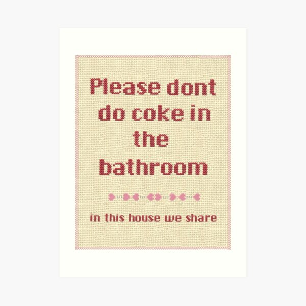 Please... dont do coke in the bathroom Art Print