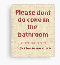 Please... dont do coke in the bathroom Canvas Print