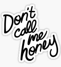Don't Call Me Honey Sticker