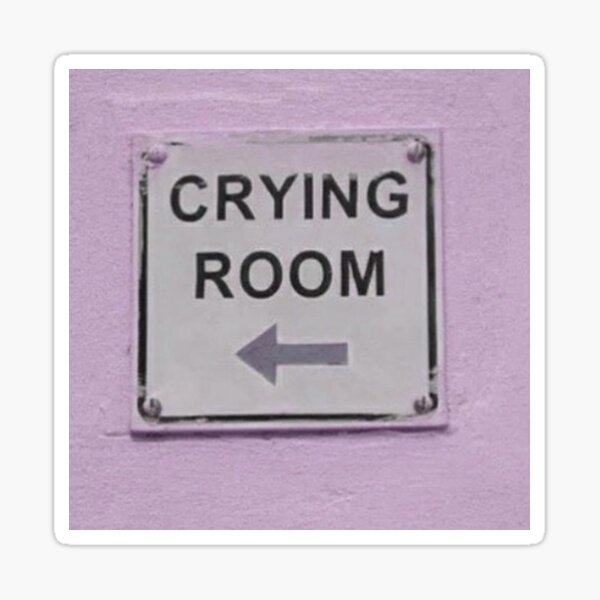 crying room Sticker