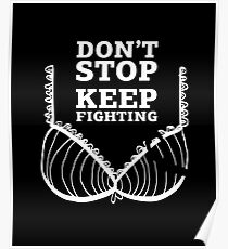 Don't Stop Keep Fighting Breast Cancer Poster