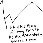 let the king of my heart be the mountain where i run by Daria Smith
