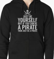 Be Yourself, But Be A Pirate Zipped Hoodie