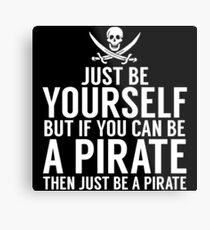 Be Yourself, But Be A Pirate Metal Print