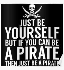 Be Yourself, But Be A Pirate Poster