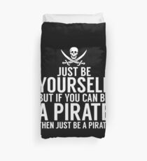 Be Yourself, But Be A Pirate Duvet Cover