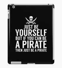Be Yourself, But Be A Pirate iPad Case/Skin