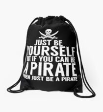 Be Yourself, But Be A Pirate Drawstring Bag