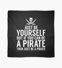 Be Yourself, But Be A Pirate Scarf