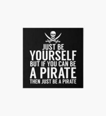 Be Yourself, But Be A Pirate Art Board