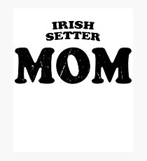 Irish Setter Mom Dog Mother Cute Pet Distressed T-Shirt Gift For Animal Lover Shelter Worker Funny Photographic Print