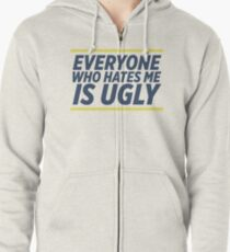 Everyone Who Hates Me Is Ugly Zipped Hoodie
