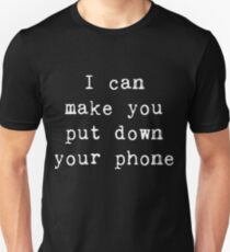 I can Make You Put Your Phone Down. Unisex T-Shirt
