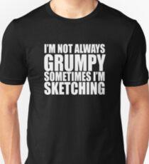 I'm not always grumpy sometimes I'm Sketching T-Shirt