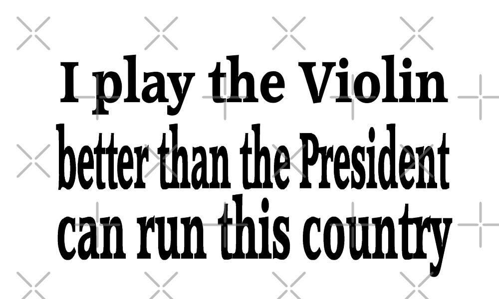 I Play Violin Better Than President - Funny Violin T Shirt  by greatshirts