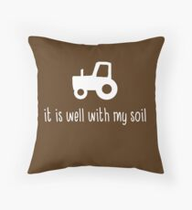"""It is well with my soil"" - funny Christian farmer Throw Pillow"
