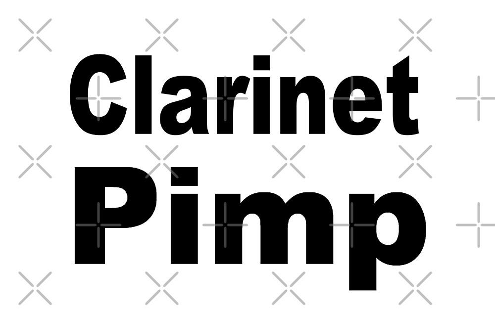 Clarinet Pimp - Funny Clarinet T Shirt  by greatshirts
