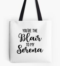 You're the Blair to my Serena Tote Bag