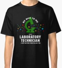 """Be Nice to Me"" - funny Laboratory Technician lab tech Classic T-Shirt"