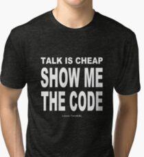 TALK IS CHEAP. SHOW ME THE CODE. Tri-blend T-Shirt