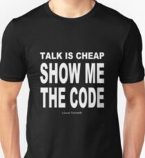 TALK IS CHEAP. SHOW ME THE CODE. Unisex T-Shirt