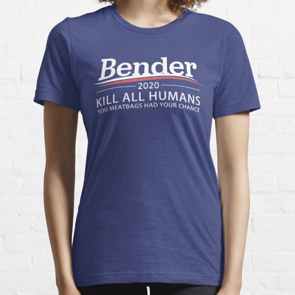"Bender 2020 ""Kill All Humans"" Essential T-Shirt"