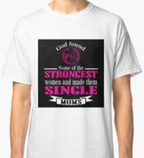 strongest single moms Classic T-Shirt