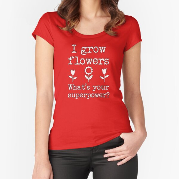 Garden Flowers Superpower Fitted Scoop T-Shirt