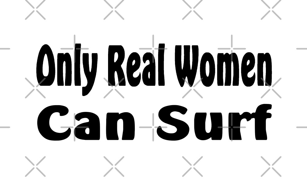 Only Real Women Can Surf - Funny Surfing T Shirt  by greatshirts