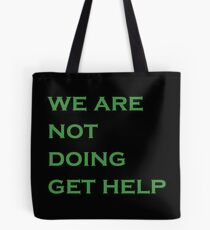 """We are not doing get help"" Tote Bag"