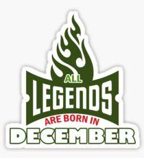 Legends are born in December green fire - Best! Hub it Sticker