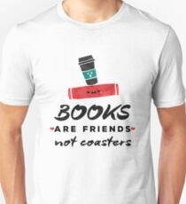Books Are Friends Not Coasters - Librarian Unisex T-Shirt