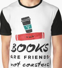 Books Are Friends Not Coasters - Librarian Graphic T-Shirt