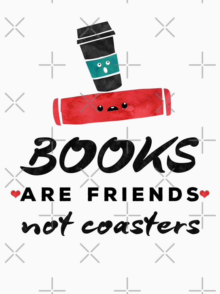 Books Are Friends Not Coasters - Librarian by sweetestirony