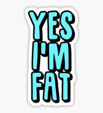 Yes Im Fat Sticker