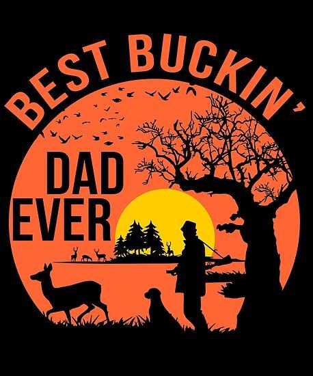5912062bc Best Buckin Dad Ever Hunter Dad Deer Gift T Shirt