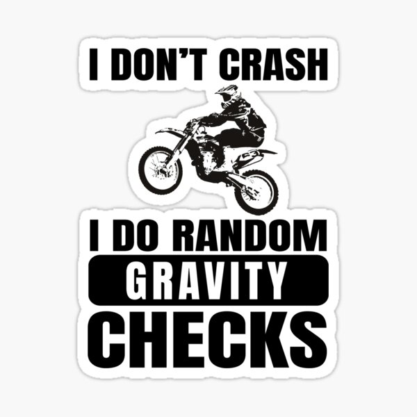 Dirt Bike, Motocross - I Don't Crash I Do Random Gravity Checks Sticker