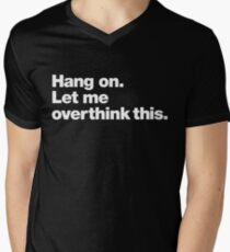 Hang on. Let me overthink this. Men's V-Neck T-Shirt