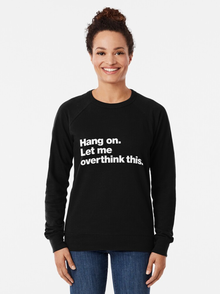 Alternate view of Hang on. Let me overthink this. Lightweight Sweatshirt