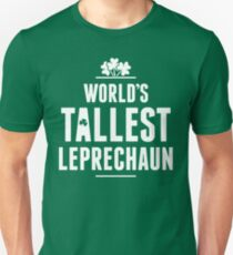 Worlds Tallest Leprechaun Unisex T-Shirt