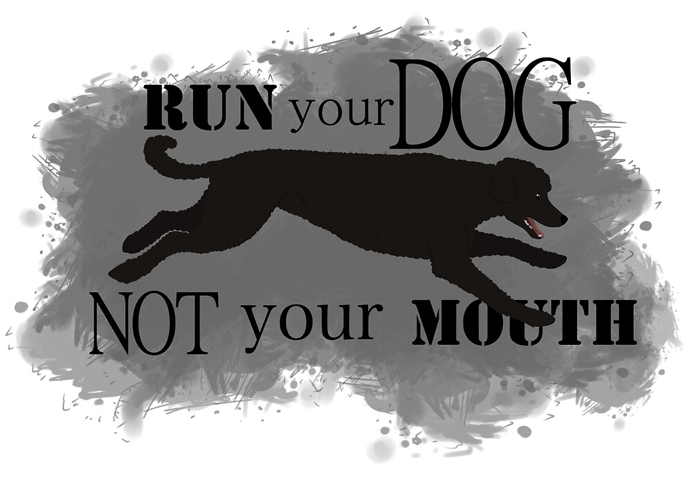 Run Your Dog Not Your Mouth Poodle Black by Rhett J.
