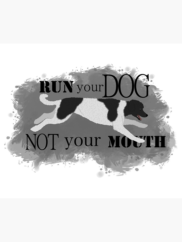 Run Your Dog Not Your Mouth Poodle Parti Black and White by maretjohnson